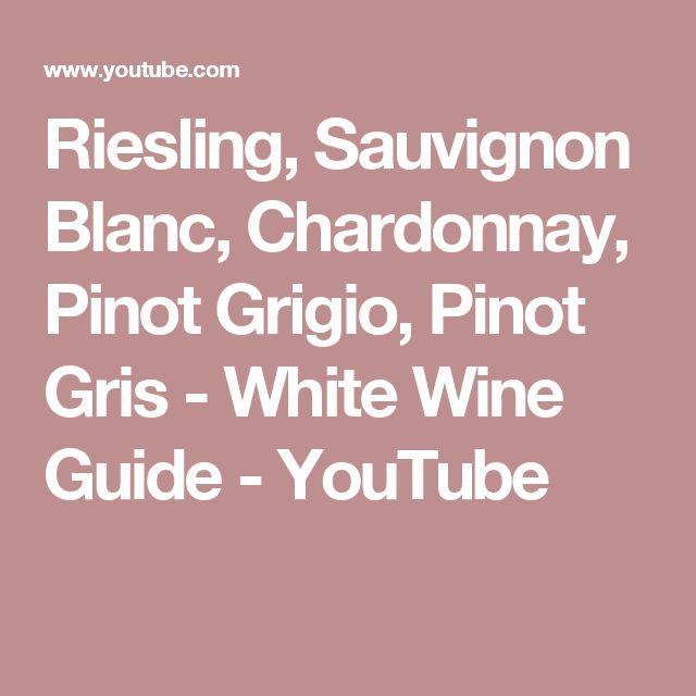 Riesling, Sauvignon Blanc, Chardonnay, Pinot Grigio, Pinot Gris - White Wine Guide - YouTube
