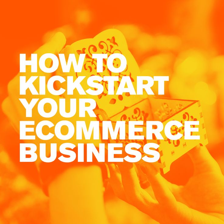 How to kickstart your ecommerce business