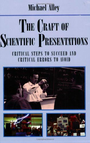 The Craft of Scientific Presentations: Critical Steps to Succeed and Critical Errors to Avoid by Michael Alley