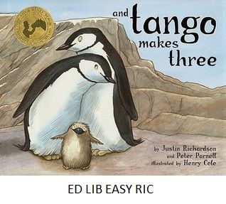 And Tango Makes Three - by Justin Richardson and Peter Parnell, illustrated by Henry Cole. At New York City's Central Park Zoo, two male penguins fall in love and start a family by taking turns sitting on an abandoned egg until it hatches.