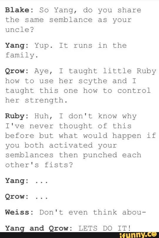 RWBY, Qrow, Yang, Ruby, Wiess, Blake. >Even if this isn't Qrow's real sembalence it's still funny.