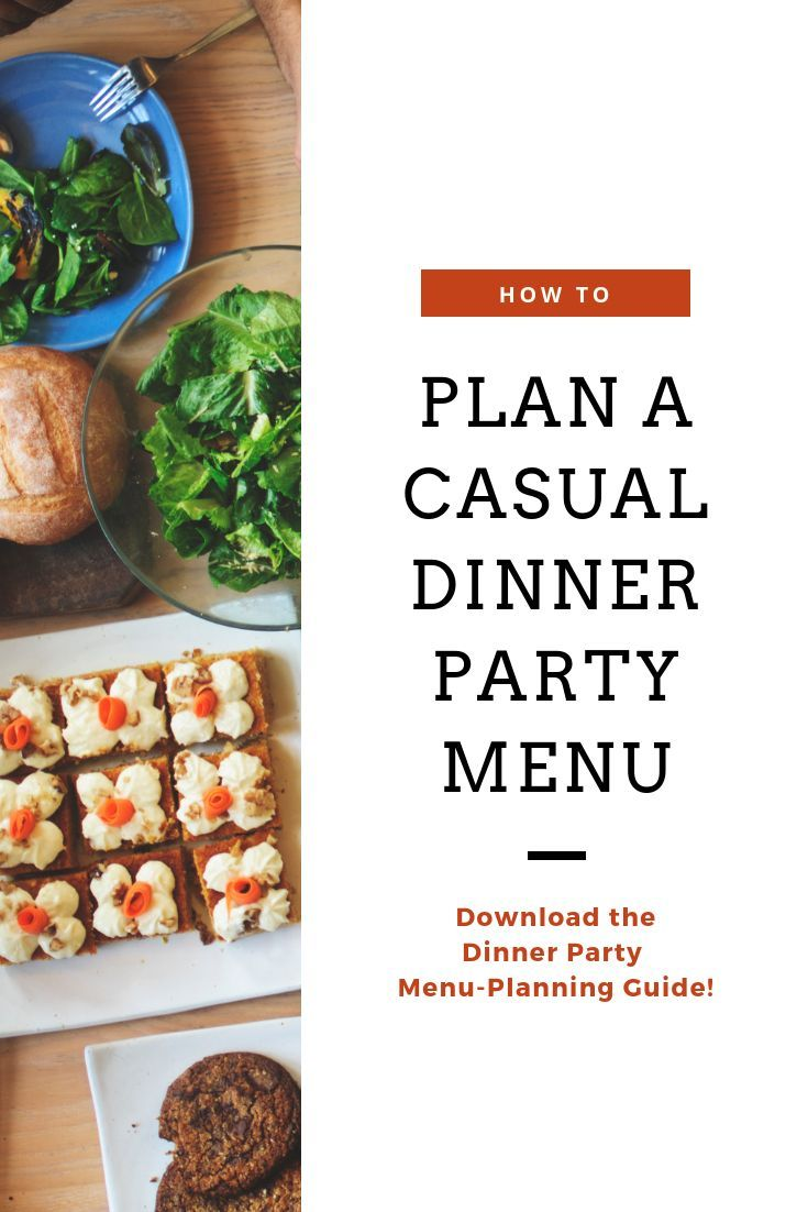 The Beginner S Guide To Planning A Casual Dinner Party Menu Dinner Party Menu Recipes Casual Dinner Parties