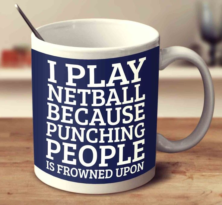 I Play Netball Because Punching People Is Frowned Upon
