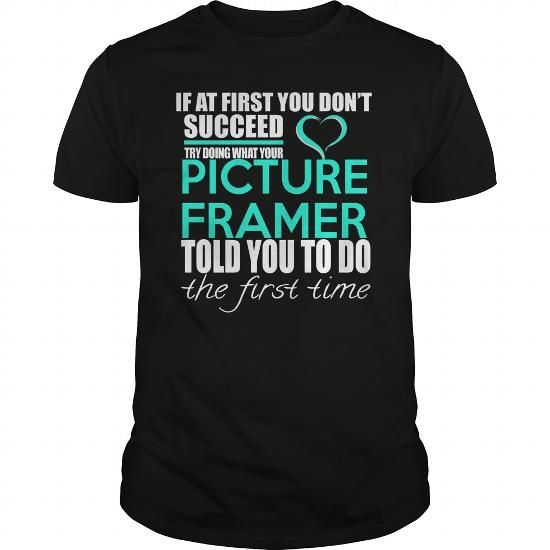 PICTURE FRAMER TRY DOING WHAT YOUR TOLD YOU TO DO THE FIRST TIME T Shirts, Hoodies, Sweatshirts. CHECK PRICE ==► https://www.sunfrog.com/LifeStyle/PICTURE-FRAMER--IF-YOU-Black-Guys.html?41382