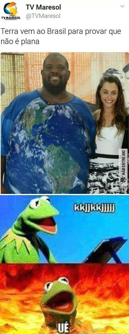 terra vem ao brasil pra provar que não é plana, quem ri vai pro inferno