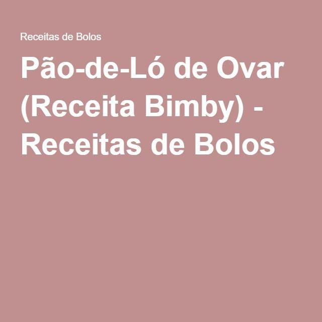 Pão-de-Ló de Ovar (Receita Bimby) - Receitas de Bolos