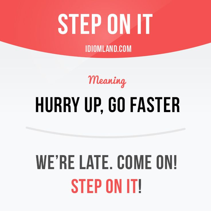 Step on it! #idiom #idioms #slang #english #learnenglish #studyenglish #language #vocabulary #efl #esl #tesl #tefl #toefl #ielts #step