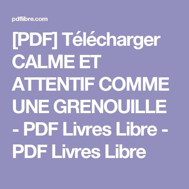 [PDF] Télécharger CALME ET ATTENTIF COMME UNE GRENOUILLE - PDF Livres Libre - PDF Livres Libre