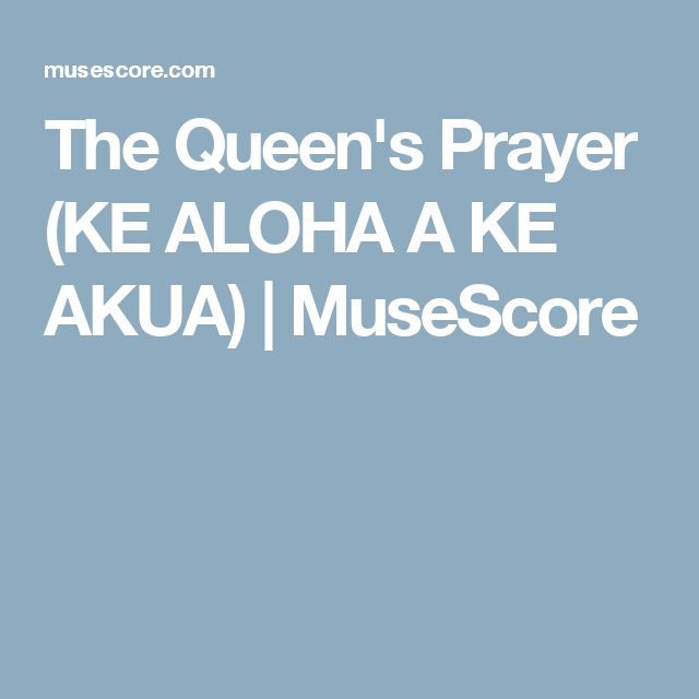 The Queen\'s Prayer (KE ALOHA A KE AKUA) | MuseScore | Music | Pinterest
