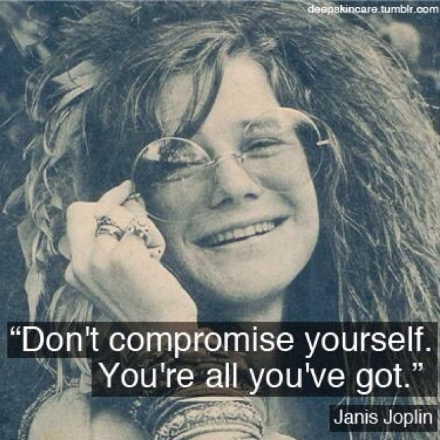 "You're all you've got   Janis Joplin mid -60's  and an original hippie.... loved her songs and her voice.   So glad I saw her on the Johnny Carson show back then.  ""Me and Bobby McGee"" fav song."