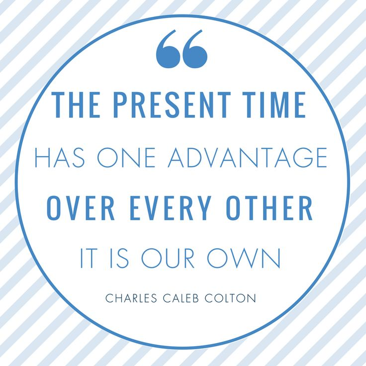 We don't have control over our past and future. All we have is the advantage of the present time because it is the only thing we own.