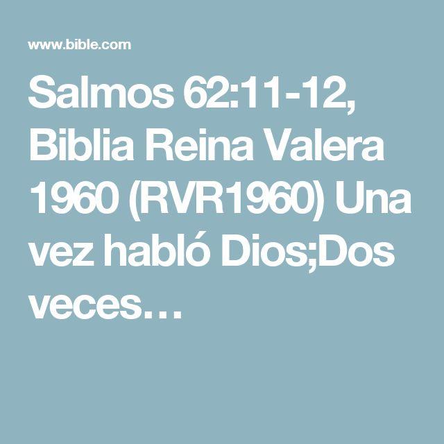 Salmos 62:11-12, Biblia Reina Valera 1960 (RVR1960) Una vez habló Dios;Dos veces…