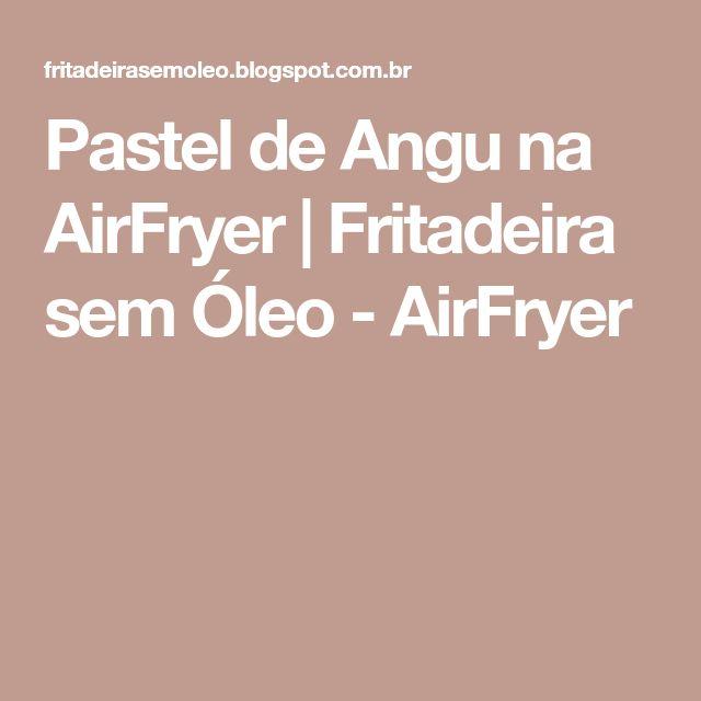Pastel de Angu na AirFryer | Fritadeira sem Óleo - AirFryer