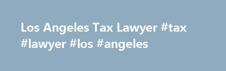 Los Angeles Tax Lawyer #tax #lawyer #los #angeles http://germany.remmont.com/los-angeles-tax-lawyer-tax-lawyer-los-angeles/  # Taxes The Tax Attorney Who Beats the IRS What if you aren't currently under an IRS criminal investigation but are simply being audited or defending yourself against the IRS in tax court? Would you prefer that the IRS never open a criminal investigation against you in the first place? Can a defense against the IRS during an audit process EARN you money? Tax attorney…
