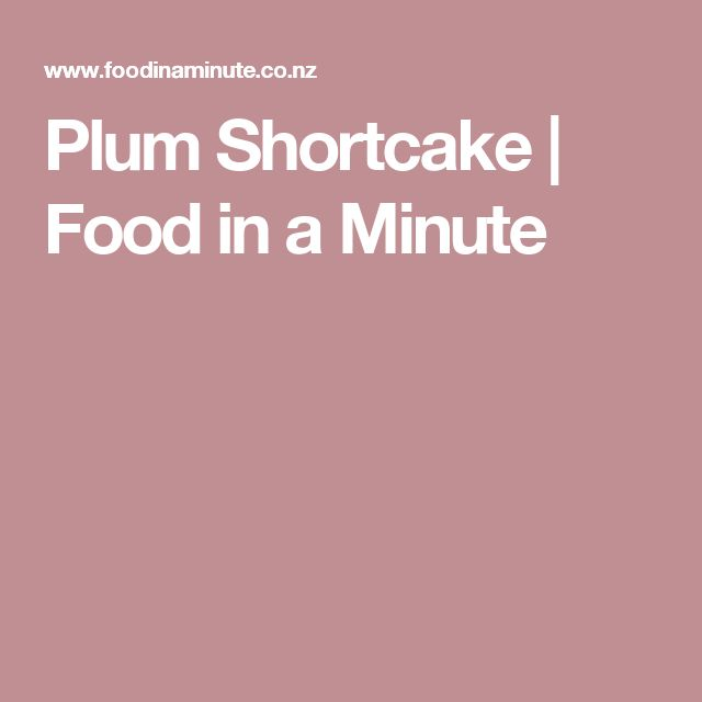 Plum Shortcake | Food in a Minute