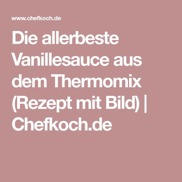 Die allerbeste Vanillesauce aus dem Thermomix (Rezept mit Bild) | Chefkoch.de