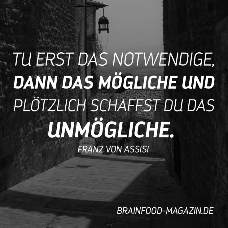 Tu erst das Notwendige, dann das Mögliche und plötzlich schaffst du das Unmögliche. Franz von Assisi  #Motivation #Zitate #Inspiration