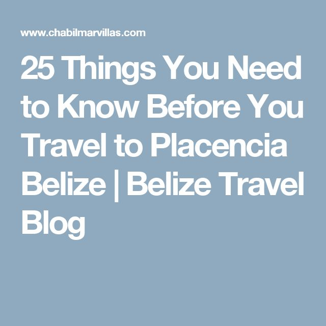 25 Things You Need to Know Before You Travel to Placencia Belize | Belize Travel Blog