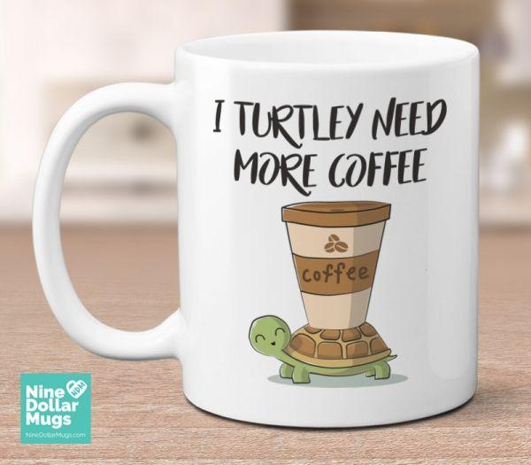 I Turtley Need More Coffee Funny Turtle Mug For Coffee And Turtle