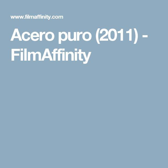 Acero puro (2011) - FilmAffinity