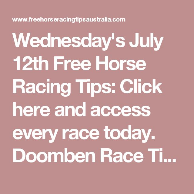 Wednesday's July 12th Free Horse Racing Tips:   Click here and access every race today. Doomben Race Tips:  Will be posted here shortly...