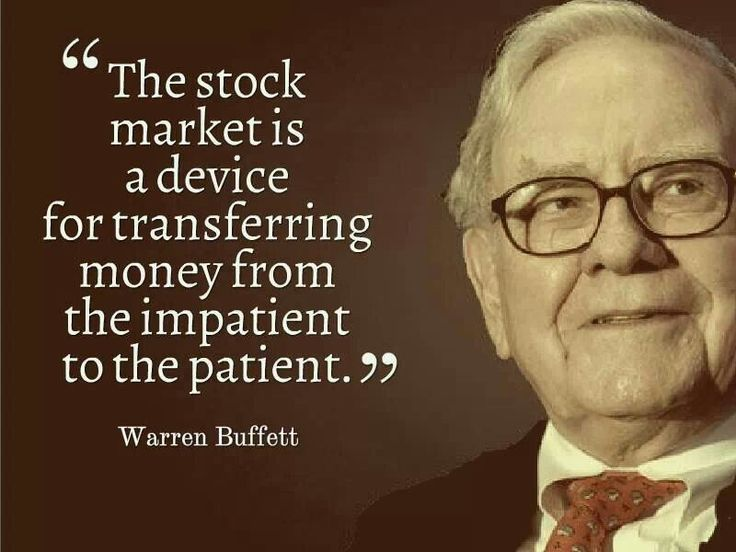 "Warren Buffett || ""The stock market is a device for transferring money from the impatient to the patient."""