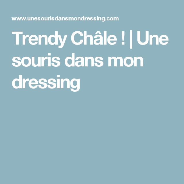 Trendy Châle ! | Une souris dans mon dressing
