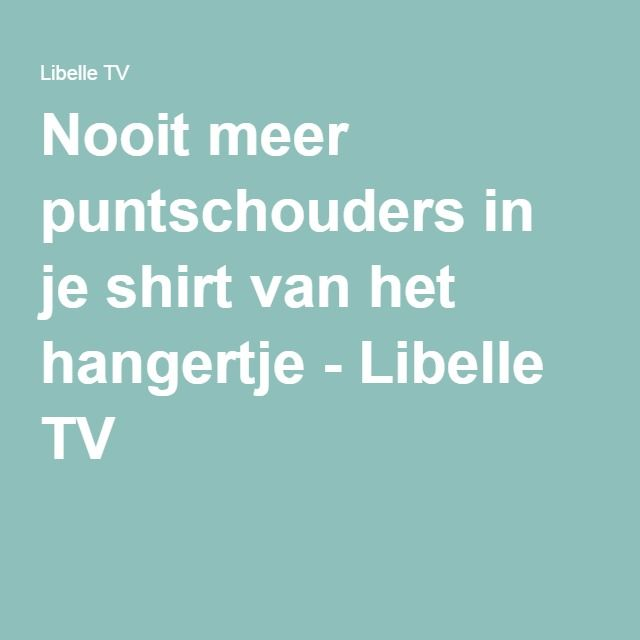 Nooit meer puntschouders in je shirt van het hangertje - Libelle TV