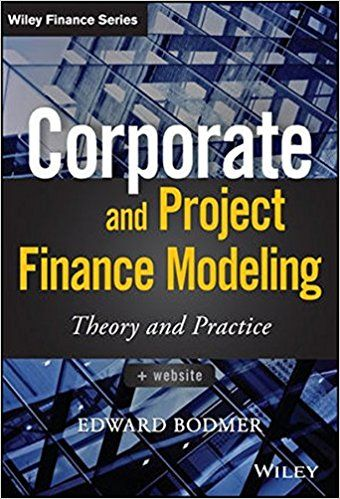 Download Ebook Corporate and Project Finance Modeling: Theory and Practice (Wiley Finance) -  For Ipad - By Edward Bodmer