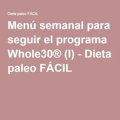 Menú semanal para seguir el programa Whole30® (I) - Dieta paleo FÁCIL