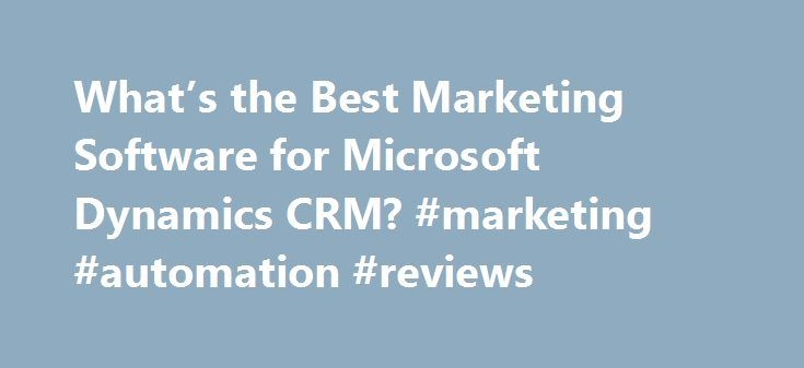 What's the Best Marketing Software for Microsoft Dynamics CRM? #marketing #automation #reviews http://ohio.nef2.com/whats-the-best-marketing-software-for-microsoft-dynamics-crm-marketing-automation-reviews/  # What's the Best Marketing Automation Software for Microsoft Dynamics CRM? An Independent Dynamics CRM Marketing Software Review I've been doing marketing automation software reviews for about 10 years. The biggest reason I enjoy reviewing, implementing and refining these marketing…