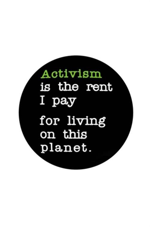 """Activism is the rent I pay for living on this planet."" greenpeace.org"