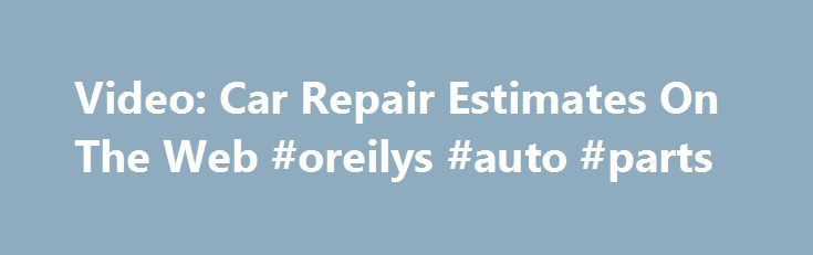 Video: Car Repair Estimates On The Web #oreilys #auto #parts http://japan.remmont.com/video-car-repair-estimates-on-the-web-oreilys-auto-parts/  #auto repair estimates # Car repair estimates on the Web (Begin VIDEO with Kristin Arnold, Bankrate.com anchor introducing the video topic) KRISTIN ARNOLD: Wondering if you really need that oil pump replaced or think you can get a better deal on a timing belt? Instead of driving your car to multiple mechanics for a second or third opinion, cruise…