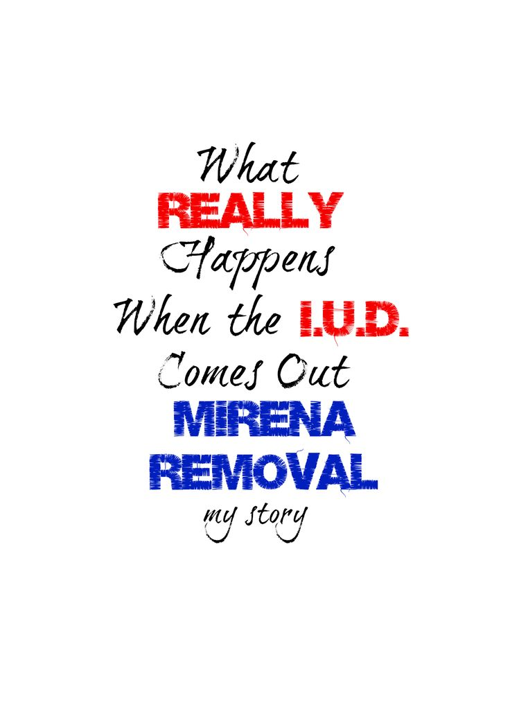 Thinking about removing your IUD? What happens when your Mirena is removed. Read my story.