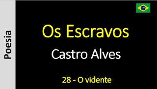 Poesia - Sanderlei Silveira: Castro Alves - Os Escravos - 28 - O vidente