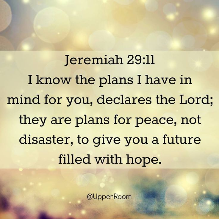 For I know the plans that I have for you,' declares the LORD, 'plans for welfare and not for calamity to give you a future and a hope. (Jeremiah 29:11 NAS)  https://www.facebook.com/UpperRoomDailyDevotionalGuide/photos/10154905271568151
