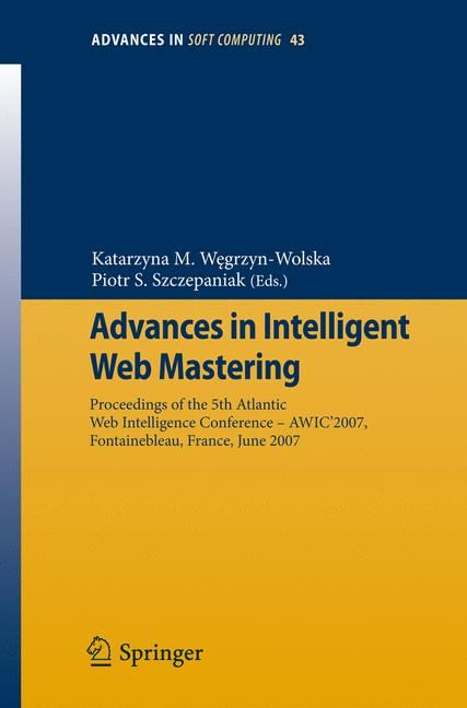 Advances in Intelligent Web Mastering: Proceedings of the 5th Atlantic Web Intelligence Conference Awic' 2007, Fo...
