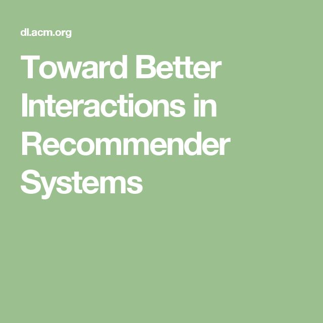 Toward Better Interactions in Recommender Systems