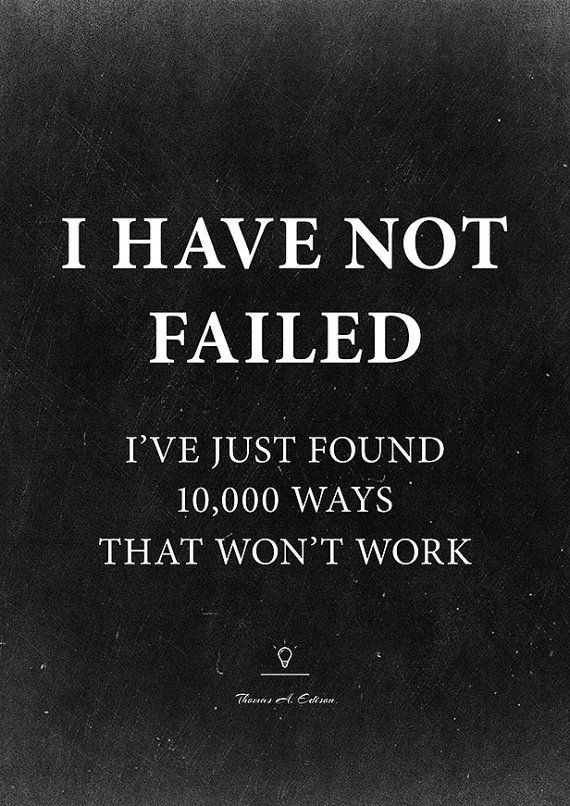Thomas Edison Motivational Quote Poster: 'I have not failed. I've just found 10,000 ways that don't work'. Perseverance is key to reaching any goal...