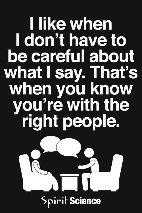 Mám ráda, když si nemusím dávat pozor, co říkám, Tak to je, když víš, že jsi s těmi správnými lidmi.
