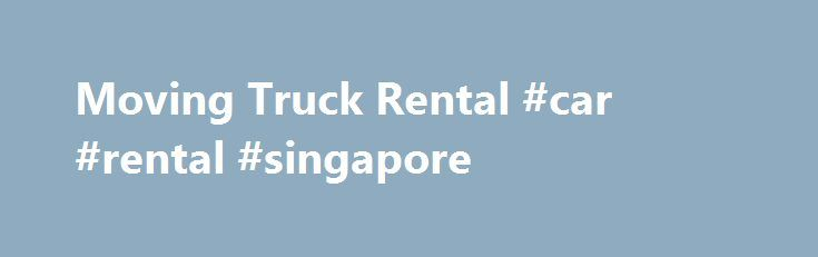 Moving Truck Rental #car #rental #singapore http://renta.remmont.com/moving-truck-rental-car-rental-singapore/  #moving truck rental # Rent a Moving Truck Our Featured Partner Need to Rent a Truck for your Move? When you're moving, you need to make the most efficient use of your time and money as possible. You're likely working with a very limited schedule before you have to leave one residence and move into another. You still have your typical daily responsibilities on top of packing…