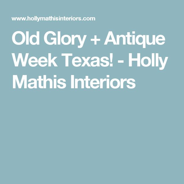 Old Glory + Antique Week Texas! - Holly Mathis Interiors