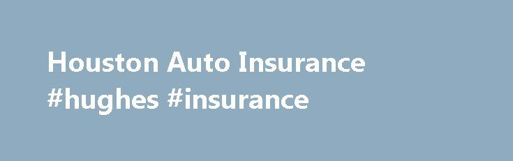 Houston Auto Insurance #hughes #insurance http://insurance.remmont.com/houston-auto-insurance-hughes-insurance/  #auto insurance houston # Chris Bello Are you tired of paying too much for insurance? Did your home or auto insurance rate increase? Have you been cancelled or non renewed? WE CAN HELP. Why Choose Us We are a brand name you know and trust Affordable Auto Insurance rates Affordable Home Insurance quotes Fast, friendly […]The post Houston Auto Insurance #hughes #insurance appeared…