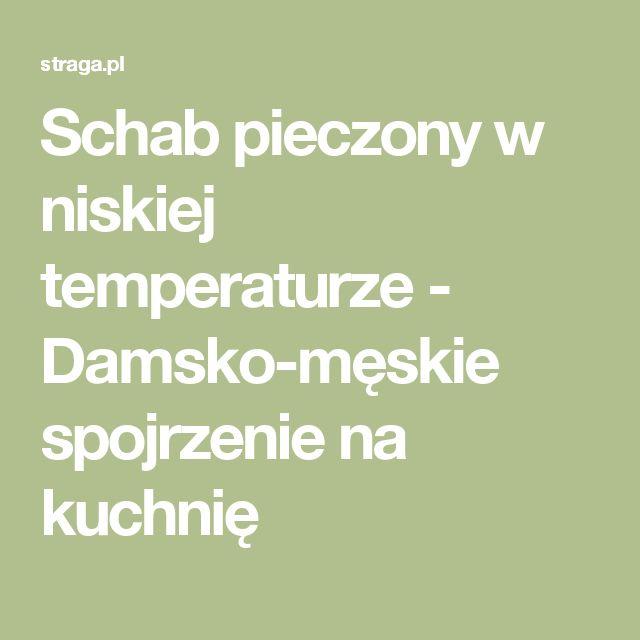 Schab pieczony w niskiej temperaturze - Damsko-męskie spojrzenie na kuchnię