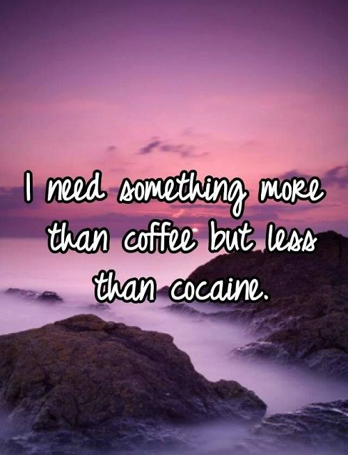 Less than Cocaine Funny Good Morning Quotes