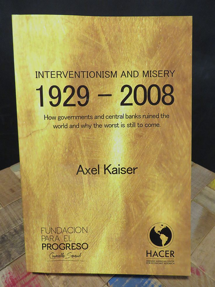 Axel Kaiser (2012). Interventionism and Misery: 1929 - 2008. Washington: Fundación para el Progreso / Hispanic American Center for Economic Research (HACER), 231 páginas. ISBN: 978-956-9225-00-0