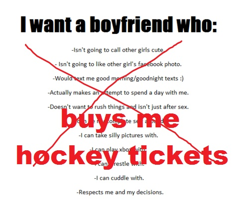 my boyfriend has a girlfriend who buys HIM hockey tickets. thats how much i love the sport