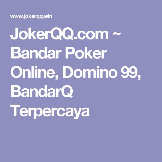 JokerQQ.com ~ Bandar Poker Online, Domino 99, BandarQ Terpercaya