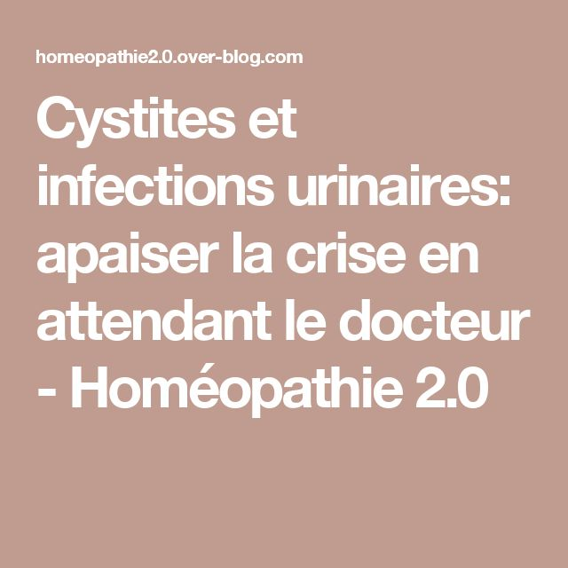 Cystites et infections urinaires: apaiser la crise en attendant le docteur - Homéopathie 2.0