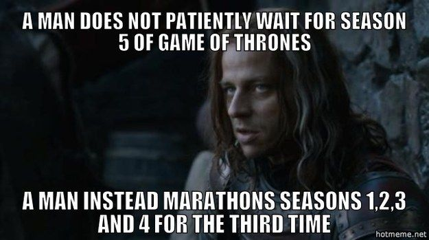 "Waiting a solid nine months for a new season with new episodes to air, and only being able to rewatch so many times before people think you're insane. | 21 Struggles All ""Game Of Thrones"" Fans Understand"